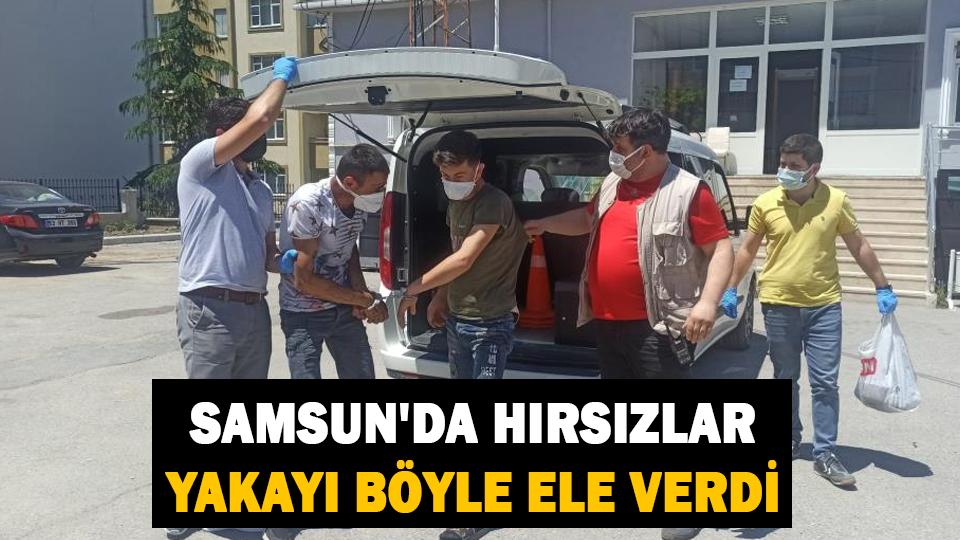 Samsun'da hırsızlar yakayı böyle ele verdi