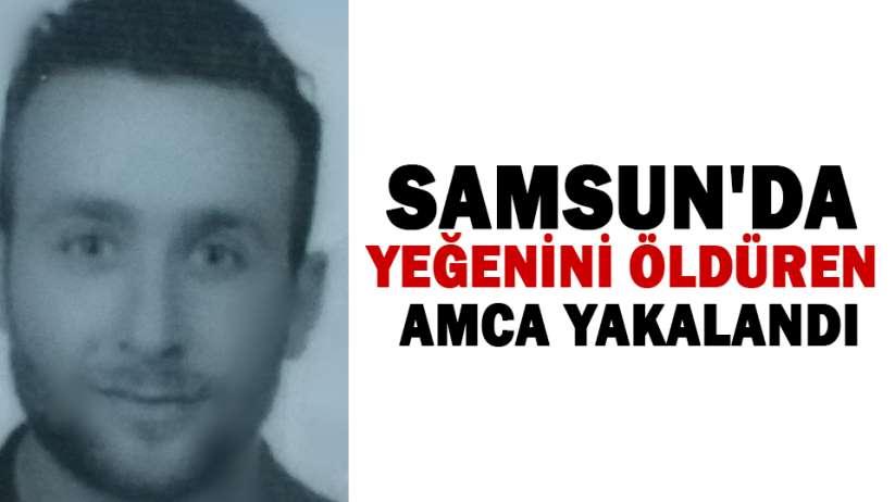 Samsun'da yeğenini öldüren amca yakalandı