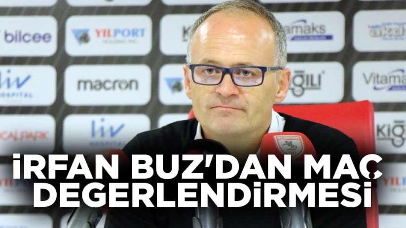 İrfan Buz'dan Samsunspor Kırklarelispor maç değerlendirmesi