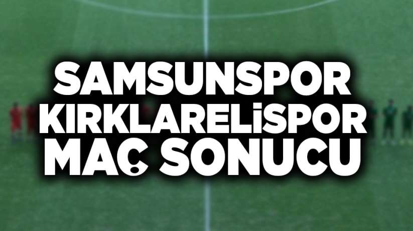 Samsunspor Kırklarelispor maç sonucu