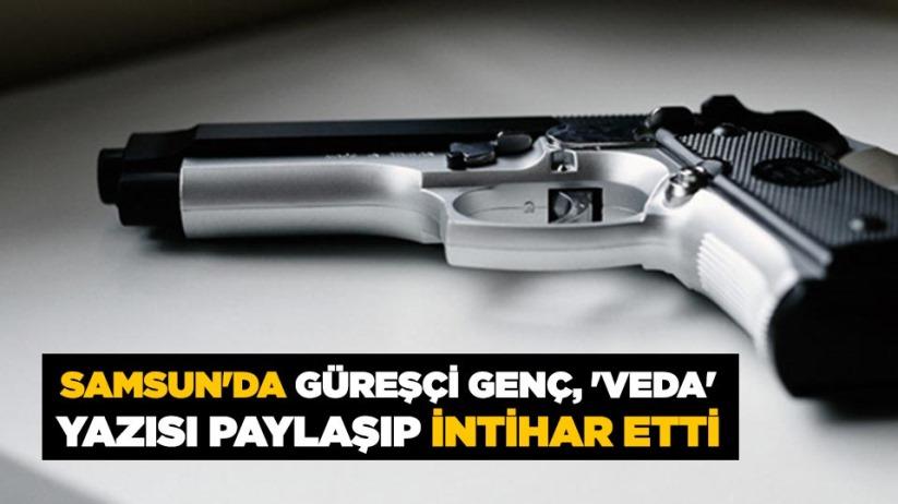 Samsun'da güreşçi genç, 'veda' yazısı paylaşıp intihar etti