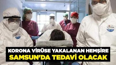 Korona virüse yakalanan hemşire Samsun'da tedavi olacak