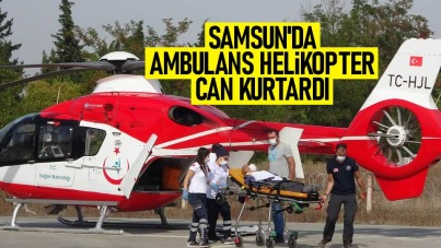 Samsun'da ambulans helikopter can kurtardı