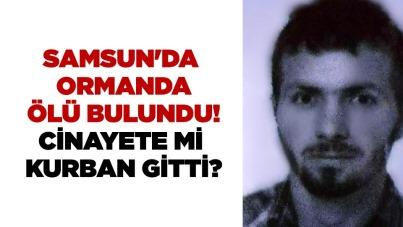 Samsun'da ormanda ölü bulundu! Cinayete mi kurban gitti?