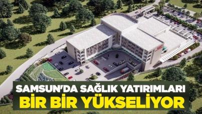 Samsun'da sağlık yatırımları bir bir yükseliyor