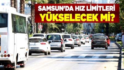 Samsun'da hız limitleri yükselecek mi?