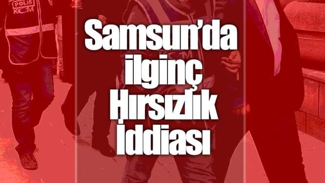 Samsun'da İlginç Hırsızlık İddiası