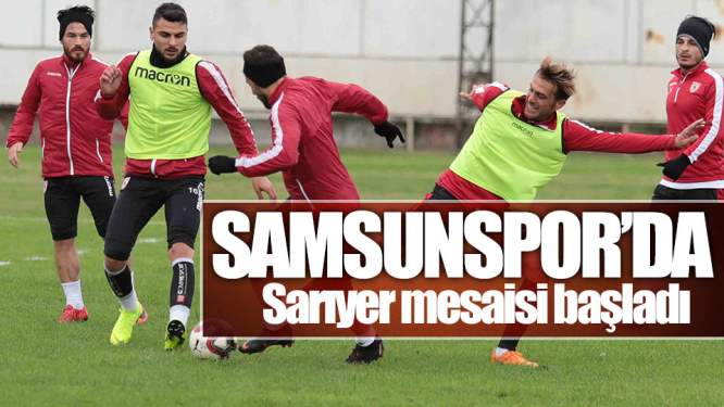 Samsunspor'da Sarıyer Mesaisi Başladı