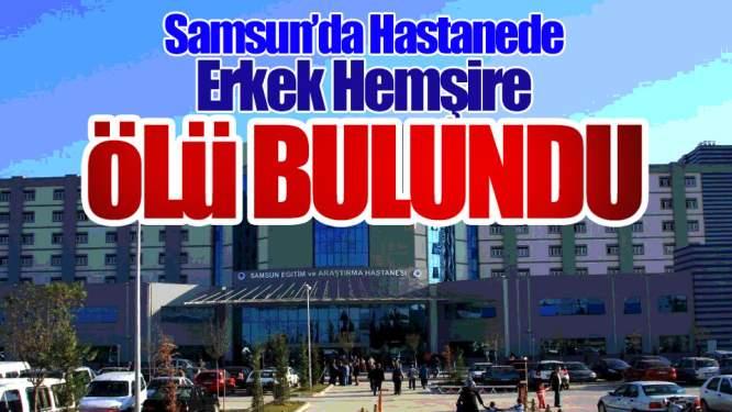 Samsun'da Erkek Hemşire Hastanede Ölü Bulundu