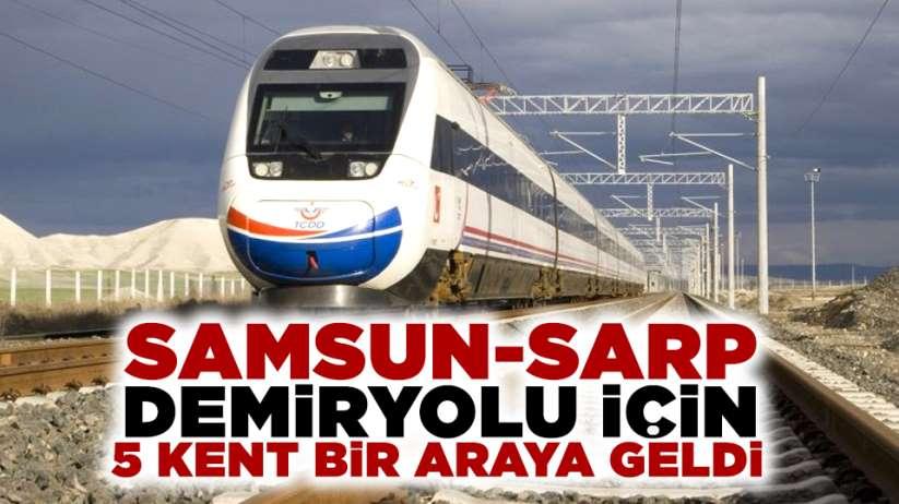 Samsun- Sarp demiryolu için 5 kent bir araya geldi!
