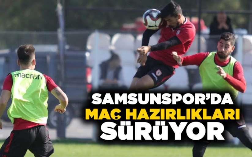 Samsunspor'da maç hazırlıkları sürüyor