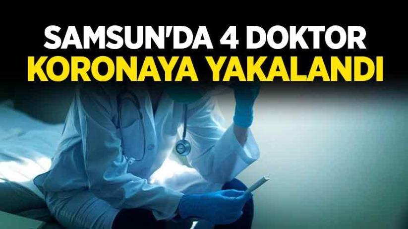 Samsunda 4 doktor koronaya yakalandı