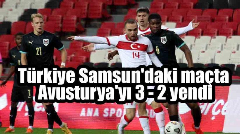 Türkiye Samsun'daki maçta Avusturya'yı 3- 2 yendi
