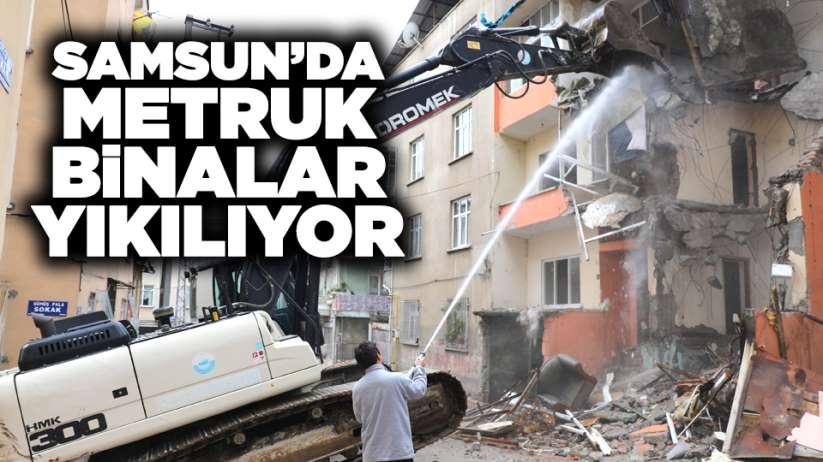 Samsun'da metruk binalar yıkılıyor!
