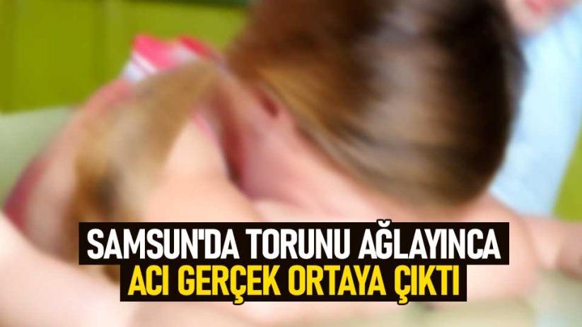 Samsun'da torunu ağlayınca acı gerçek ortaya çıktı