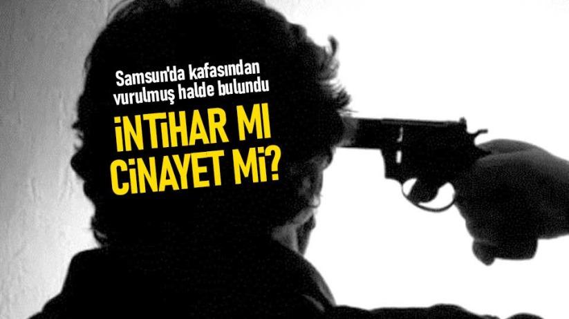 Samsun'da kafasından vurulmuş halde bulundu
