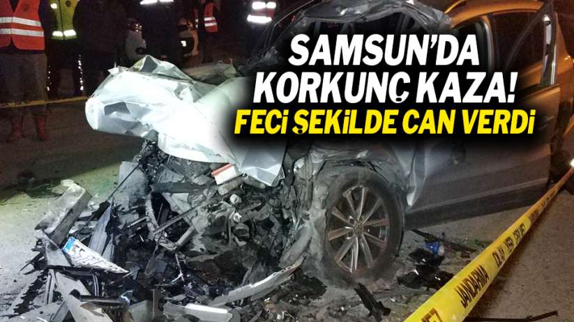 Samsun'da korkunç kaza! Feci şekilde can verdi