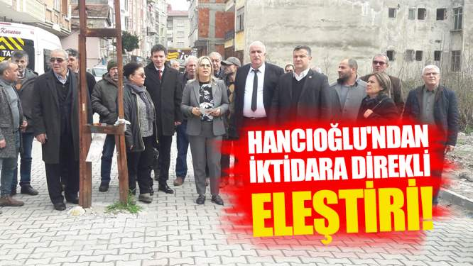 CHPli Hancıoğlundan iktidara direkli eleştiri!