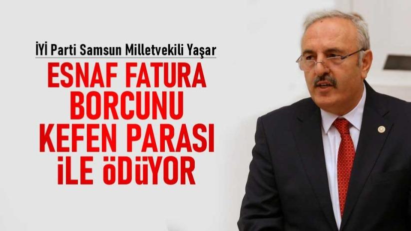 Bedri Yaşar: Esnaf fatura borcunu kefen parası ile ödüyor