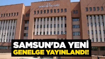 Samsun'da yeni genelge yayınlandı!