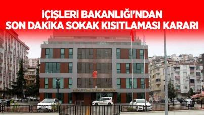 İçişleri Bakanlığı'ndan son dakika sokak kısıtlaması kararı