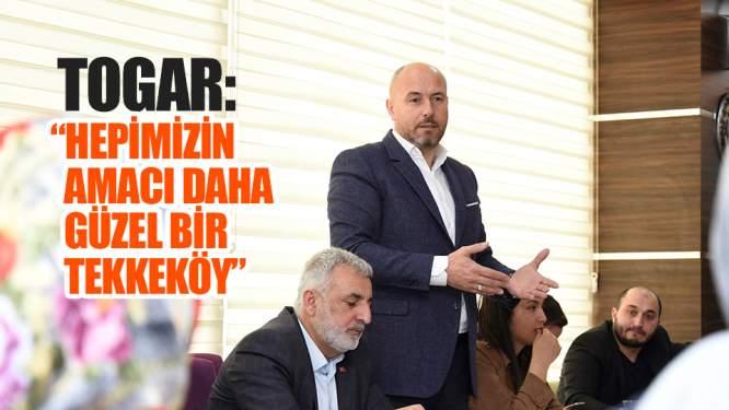 Togar: 'Hepimizin amacı daha güzel bir Tekkeköy'