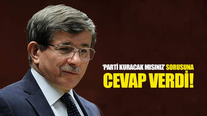 Ahmet Davutoğlu'dan parti kuracak mısınız sorusuna yanıt!