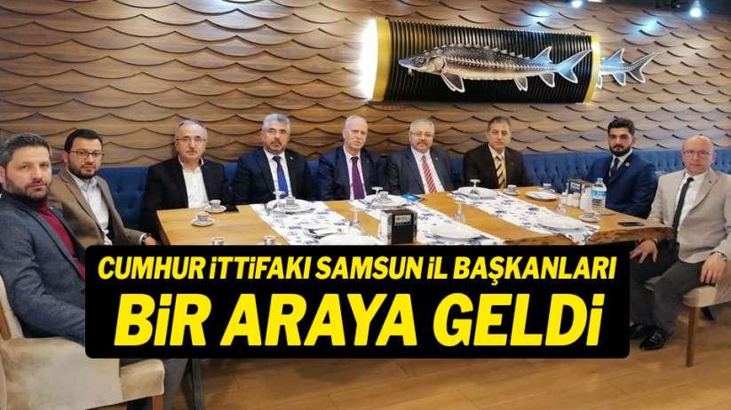 Cumhur İttifakı Samsun İl Başkanları bir araya gelerek Samsun'u konuştu