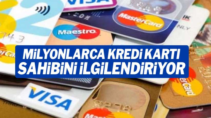 Milyonlarca kredi kartı sahibini ilgilendiriyor