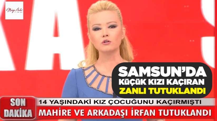Müge Anlı'da çözüldü! Samsun'da küçük kızı kaçıran zanlı tutuklandı