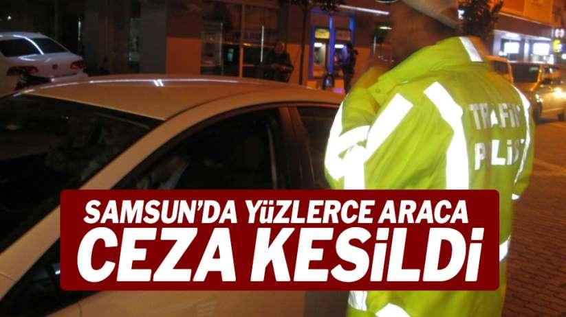 Samsun'da yüzlerce araca ceza kesildi!