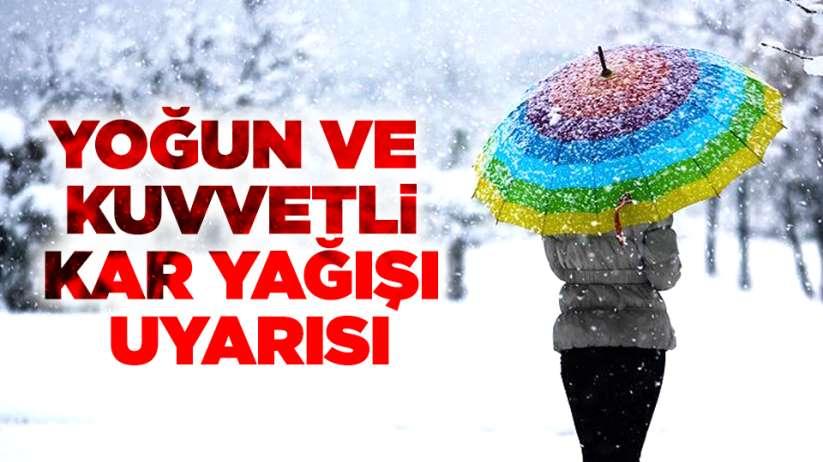 Yoğun ve kuvvetli kar yağışı uyarısı!