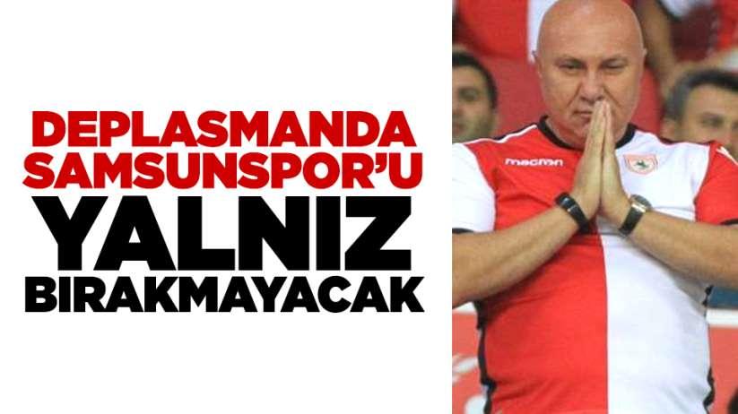 Yüksel Yıldırım deplasmanda Samsunsporu yalnız bırakmayacak!