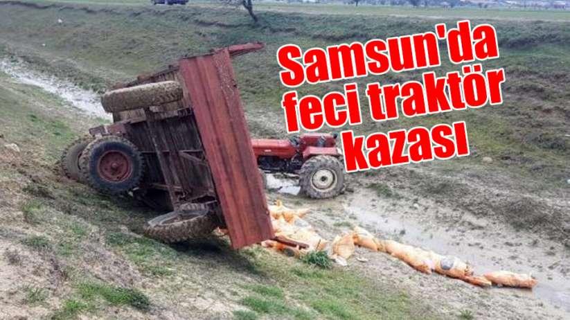 Samsun'da feci traktör kazası