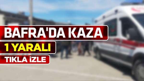 Samsun Bafra kaza 1 yaralı