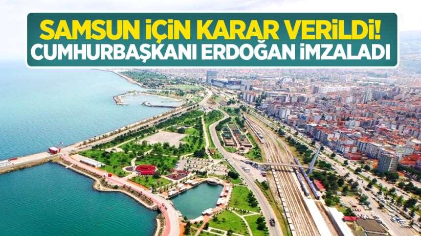 Samsun için karar verildi! Cumhurbaşkanı Erdoğan imzaladı