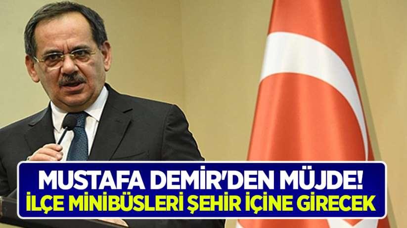 Mustafa Demir'den müjde! İlçe minibüsleri şehir içine girecek