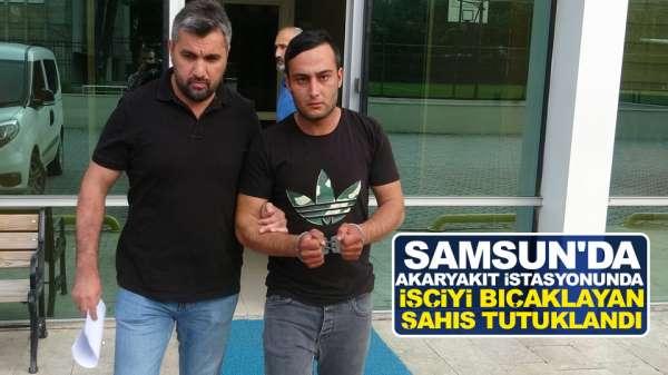 Samsun'da akaryakıt istasyonunda işçiyi bıçaklayan şahıs tutuklandı