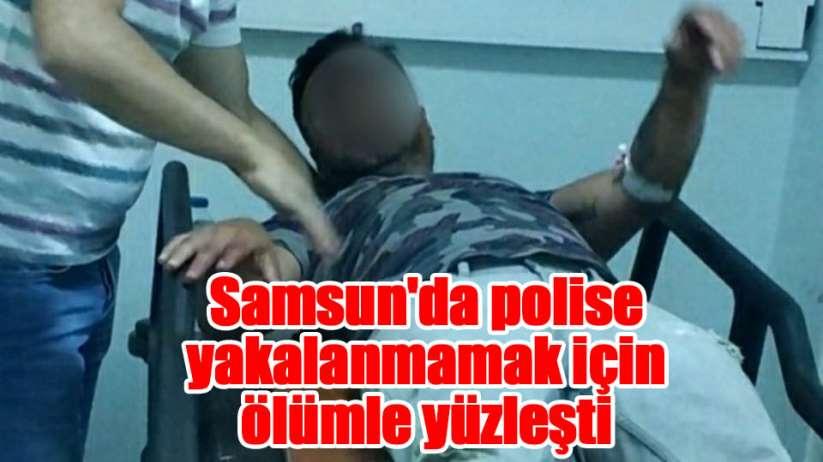 Samsunda polise yakalanmamak için ölümle yüzleşti