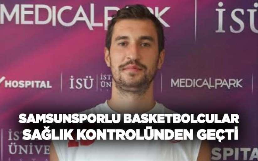 Samsunsporlu Basketbolcular sağlık kontrolünden geçti