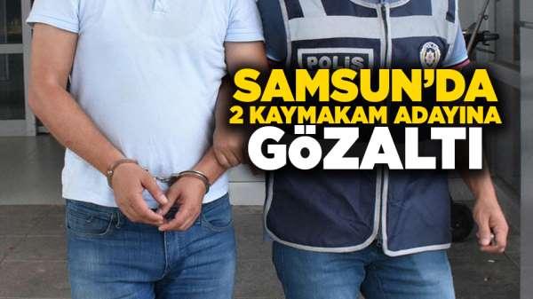 Samsun'da 2 kaymakam adayına gözaltı