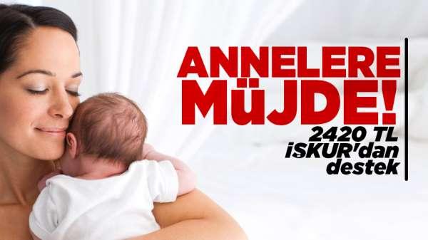 Annelere müjde! 2420 TL İŞKUR'dan destek