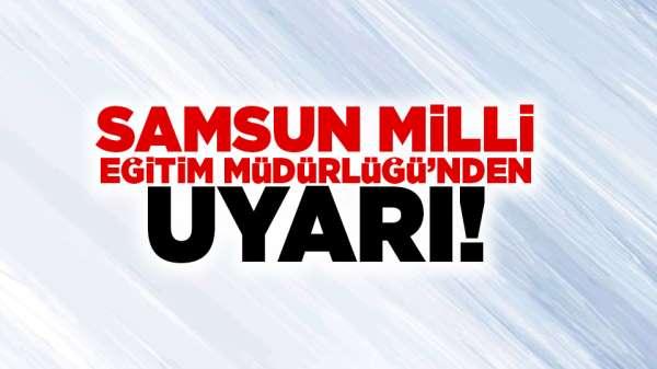 Samsun Milli Eğitim Müdürlüğü'nden uyarı!