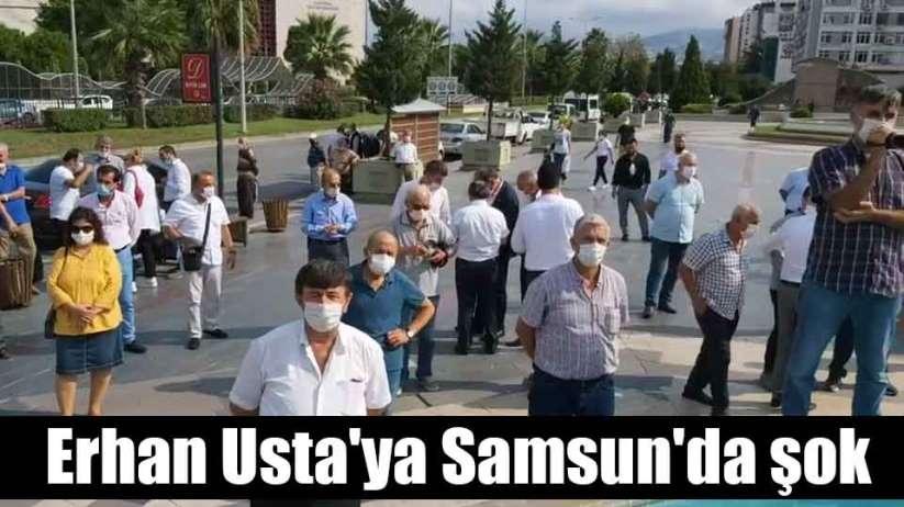 Erhan Usta'ya Samsun'da şok