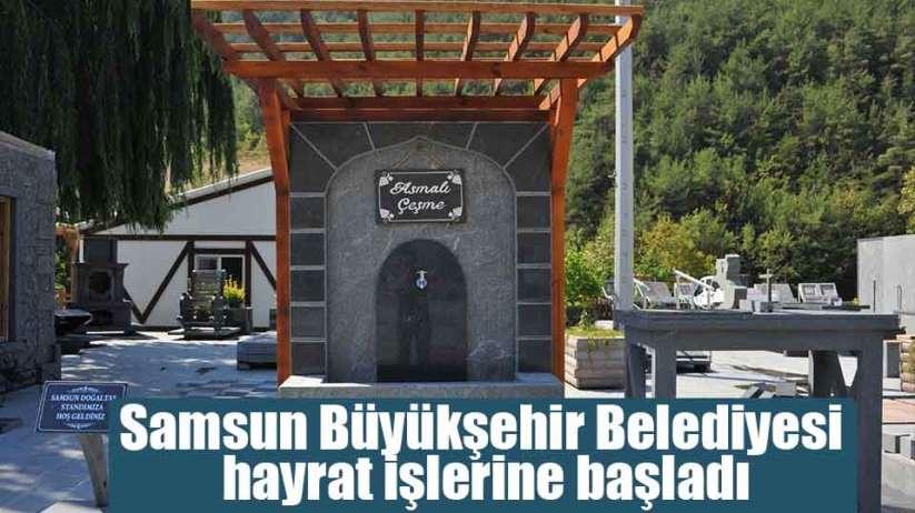 Samsun Büyükşehir Belediyesi hayrat işlerine başladı