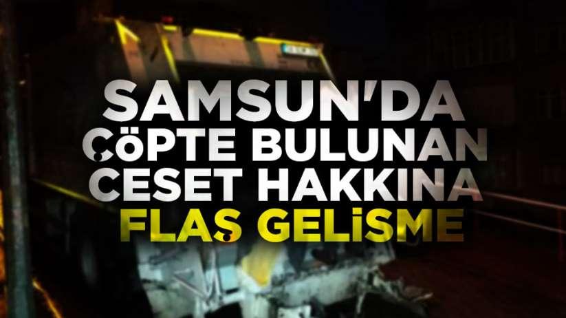 Samsun'da çöpte bulunan ceset hakkında flaş gelişme