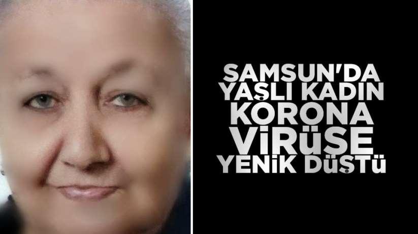 Samsun'da yaşlı kadın korona virüse yenik düştü