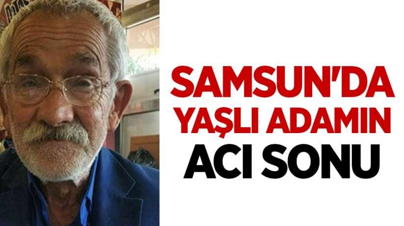 Samsun'da yaşlı adamın acı sonu
