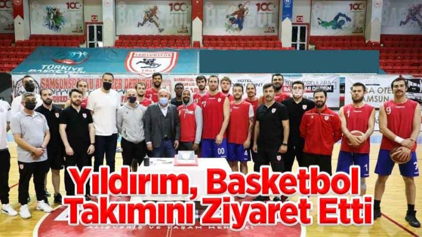 Yıldırım, Basketbol Takımını Ziyaret Etti