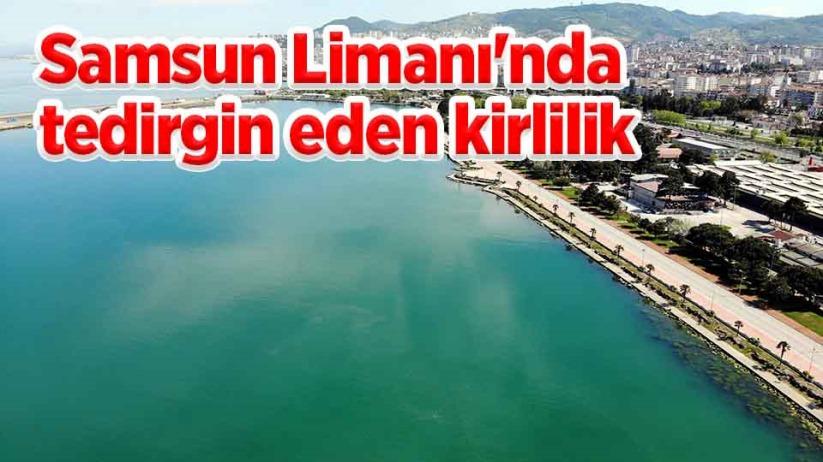 Samsun Limanında tedirgin eden kirlilik: Gözler gemilerde